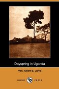 Dayspring in Uganda (Dodo Press) - Lloyd, Ven Albert B. - Dodo Press