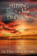 Stepping Into a New Dimension - Holmes, MS Paulette Roberts - Createspace