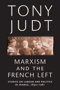 marxism and the french left,studies on labour and politics in france, 1830-1981 - tony judt - new york univ pr