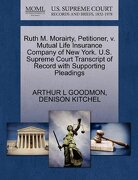 Ruth M. Morairty, Petitioner, V. Mutual Life Insurance Company of New York. U.S. Supreme Court Transcript of Record with Supporting Pleadings - Goodmon, Arthur L. - Gale, U.S. Supreme Court Records