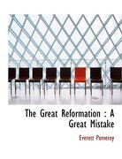 The Great Reformation: A Great Mistake - Pomeroy, Everett - BiblioLife