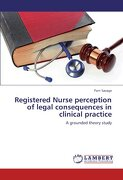 Registered Nurse Perception of Legal Consequences in Clinical Practice - Savage, Pam - LAP Lambert Academic Publishing