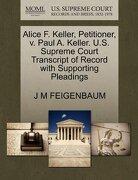 Alice F. Keller, Petitioner, V. Paul A. Keller. U.S. Supreme Court Transcript of Record with Supporting Pleadings - Feigenbaum, J. M. - Gale, U.S. Supreme Court Records