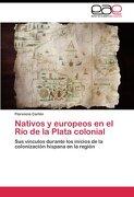 Nativos y europeos en el Río de la Plata colonial: Sus vínculos durante los inicios de la colonización hispana en la región