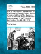 Trial of Stephen and Jesse Boorn, for the Murder of Russell Colbin, Before an Adjourned Term of the Supreme Court of Vermont, Begun and Holden at Manc - Anonymous - Gale, Making of Modern Law