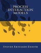 Process Interaction Models - Ericsson-Zenith, Dr Steven - Createspace