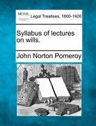 Syllabus of Lectures on Wills. - Pomeroy, John Norton - Gale, Making of Modern Law