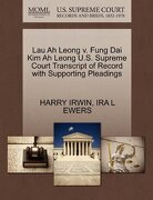 Lau Ah Leong V. Fung Dai Kim Ah Leong U.S. Supreme Court Transcript of Record with Supporting Pleadings - Irwin, Harry - Gale, U.S. Supreme Court Records