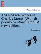 The Poetical Works of Charles Lamb. [With Six Poems by Mary Lamb.] a New Edition. - Lamb, Charles - British Library, Historical Print Editions