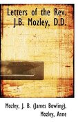 Letters of the REV. J.B. Mozley, D.D. - J. B. (James Bowling), Mozley - BiblioLife