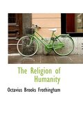 The Religion of Humanity - Frothingham, Octavius Brooks - BiblioLife