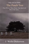 The Peach Tree: Only God Can Make the Peach Tree - Wells-Dickerson, J. - Outskirts Press