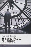 El espectáculo del tiempo - Juan José Becerra - Candaya SL