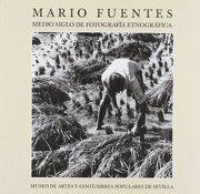 Medio siglo de fotografia etnografica (catalogo exposicion) - Mario Fuentes Aguilar - FUNDACION EL MONTE / CAJASOL