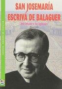 San Josemaría Escrivá de Balaguer: Mi Madre la Iglesia (SANTOS, AMIGOS DE DIOS) - Miguel Dolz - EDIBESA