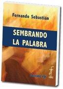 Sembrando la Palabra (DOSSIERS CPL) - Fernando Sebastián Aguilar - Centre de Pastoral Litúrgica