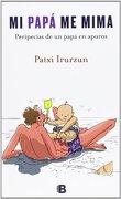 Mi Papá Me Mima (NB NO FICCION) - Patxi Irurzun - Ediciones B