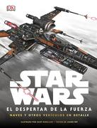 Star Wars. El Despertar de la Fuerza. Naves y Otros Vehiculos (Td) - George Lucas,Jason Fry - Dorling Kindersley