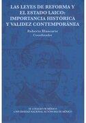 Las Leyes De Reforma Y El Estado Laico: Importancia Hist0rica Y Validez Contempornea - Roberto Blancarte - El Colegio De Mexico Ac
