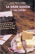 La Gran Ilusión, ii. Los Cuarks - Jorge Flores Valdes - Fondo De Cultura Enconimica Us