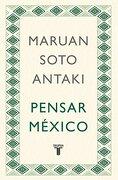 Pensar México - Maruan Soto Antaki - Taurus