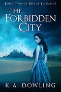 The Forbidden City: Book Two of Rogue Elegance: Volume 2
