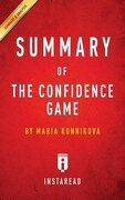 Summary of The Confidence Game: by Maria Konnikova   Includes Analysis