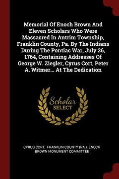 portada Memorial Of Enoch Brown And Eleven Scholars Who Were Massacred In Antrim Township, Franklin County, Pa. By The Indians During The Pontiac War, July ... Cort, Peter A. Witmer... At The Dedication