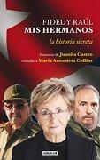 Fidel y Raul mis Hermanos la Historia se - Maria Antonieta Collins - Aguilar