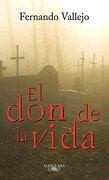 Don De La Vida El - Fernando Vallejo - Alfaguara