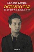 Octavio Paz. El poeta y la revolución (ENSAYO-BIOGRAFÍA) - ENRIQUE KRAUZE - DEBOLSILLO