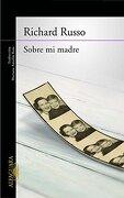 Sobre Mi Madre (literaturas) - Richard Russo - Alfaguara