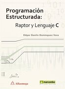 Programación Estructurada: Raptor y Lenguaje C (MARCOMBO ALFAOMEGA) - Edgar Danilo Domínguez Vera - Marcombo