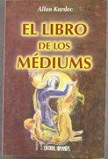 Libro De Los Mediums - Allan Kardec - Editorial Humanitas, S.L.