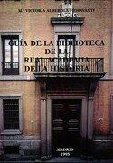 Guia de la Biblioteca de la Real Academia de la Historia (Otras publicaciones. Biblioteca.) - Victoria Alberola Fioravanti - Real Academia De La Historia
