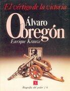 Biografía del Poder, 6: Alvaro Obregón, el Vértigo de la Victoria - Krauze Enrique - Fondo de Cultura Económica