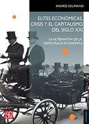 Elites Económicas, Crisis y el Capitalismo del Siglo xxi - Andrés Solimano - Fondo De Cultura Económica