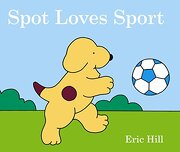 Spot Loves Sport - Hill, Eric - Frederick Warne and Company
