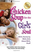 Chicken Soup for the Girl's Soul: Real Stories by Real Girls about Real Stuff - Canfield, Jack - Backlist, LLC - A Unit of Chicken Soup of the