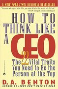 how to think like a ceo,the 22 vital traits you need to be the person at the top - d. a. benton - grand central pub
