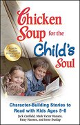 Chicken Soup for the Child's Soul: Character-Building Stories to Read with Kids Ages 5-8 - Canfield, Jack - Backlist, LLC - A Unit of Chicken Soup of the