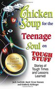 Chicken Soup for the Teenage Soul on Tough Stuff: Stories of Tough Times and Lessons Learned - Canfield, Jack - Backlist, LLC - A Unit of Chicken Soup of the