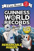 Guinness World Records: Remarkable Robots (I Can Read Level 2)