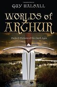 Worlds of Arthur: Facts and Fictions of the Dark Ages - Halsall, Guy - Oxford University Press, USA