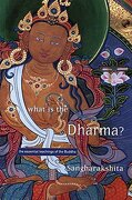 What Is the Dharma?: The Essential Teachings of the Buddha - Sangharakshita - Windhorse Publications (UK)