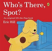 Who's There, Spot?. Eric Hill - Hill, Eric - Puffin Books