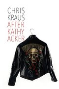 After Kathy Acker: A Literary Biography (Semiotext(e) / Active Agents)