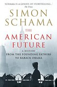 American Future: A History from the Founding Fathers to Barack Obama - Schama, Simon - Vintage Books USA