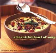 a beautiful bowl of soup,the best vegetarian recipes - paulette mitchell - chronicle books llc