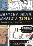 whatcha mean, what´s a zine?,the art of making zines and mini-comics - mark todd - houghton mifflin